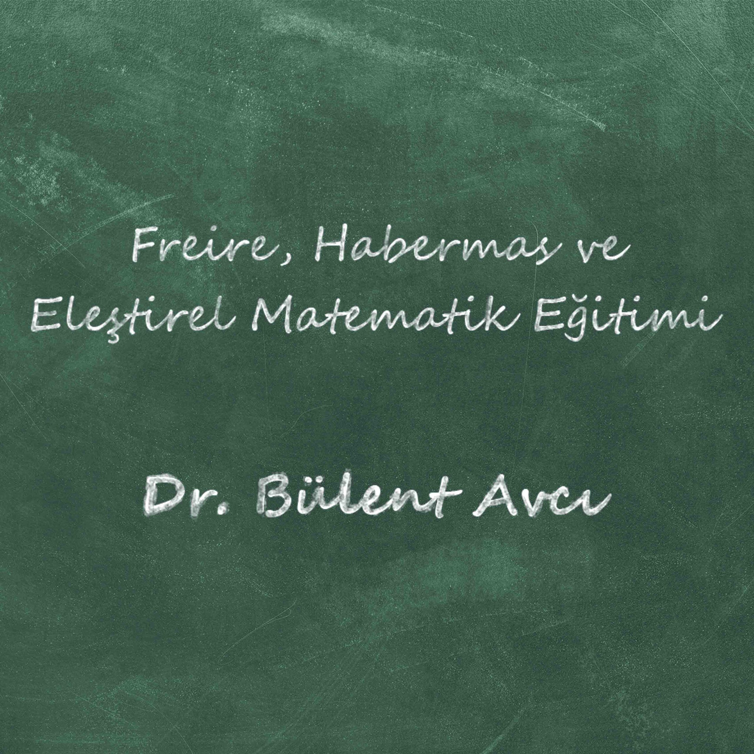Freire, Habermas ve Eleştirel Matematik Eğitimi